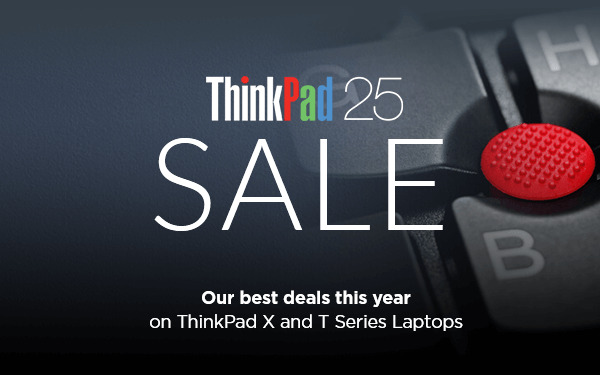 ThinkPad 25 Sale featuring our best deals this year on ThinkPad X and T Series Laptops